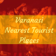 varanasi nearest tourist places